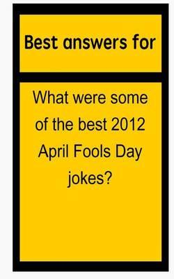 Best Answers for What Were Some of the Best 2012 April Fools Day Jokes?