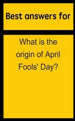 Best Answers for What Is the Origin of April Fools' Day?