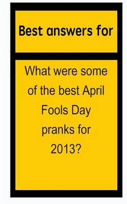 Best Answers for What Were Some of the Best April Fools Day Pranks for 2013?