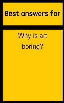 Best Answers for Why Is Art Boring?