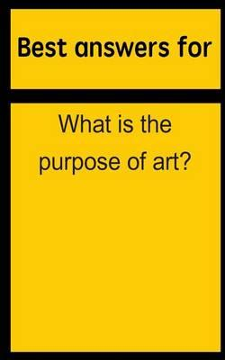 Best Answers for What Is the Purpose of Art?