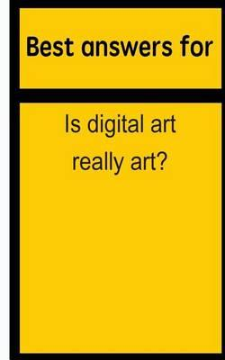 Best Answers for Is Digital Art Really Art?