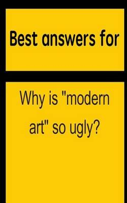 """Best Answers for Why Is """"Modern Art"""" So Ugly?"""