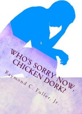 Who's Sorry Now, Chicken Dork?