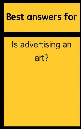 Best Answers for Is Advertising an Art?