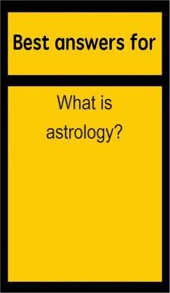 Best Answers for What Is Astrology?