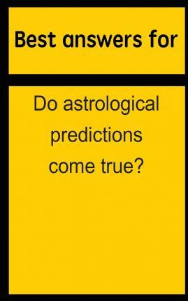 Best Answers for Do Astrological Predictions Come True?