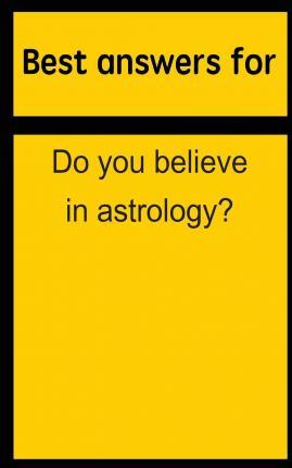 Best Answers for Do You Believe in Astrology?