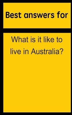 Best Answers for What Is It Like to Live in Australia?