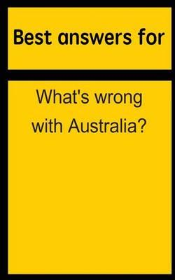 Best Answers for What's Wrong with Australia?