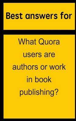 Best Answers for What Quora Users Are Authors or Work in Book Publishing?