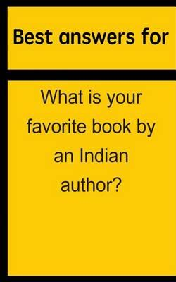 Best Answers for What Is Your Favorite Book by an Indian Author?