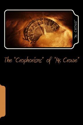 "The ""Crophorisms"" of ""Mr. Crowe"""