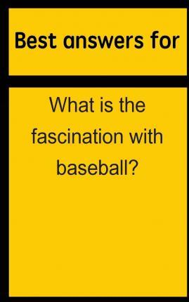 Best Answers for What Is the Fascination with Baseball?