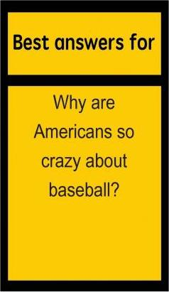 Best Answers for Why Are Americans So Crazy about Baseball?