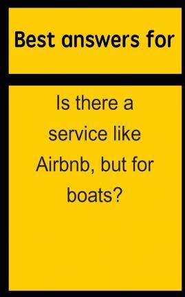 Best Answers for Is There a Service Like Airbnb, But for Boats?