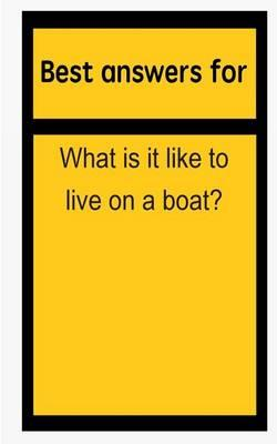 Best Answers for What Is It Like to Live on a Boat?