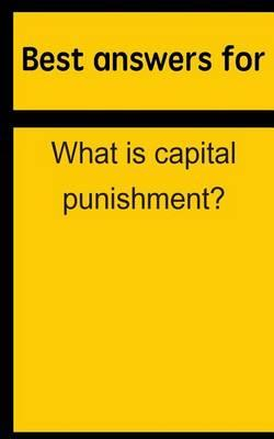 Best Answers for What Is Capital Punishment?