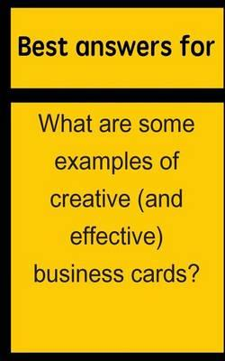 Best Answers for What Are Some Examples of Creative (and Effective) Business Cards?