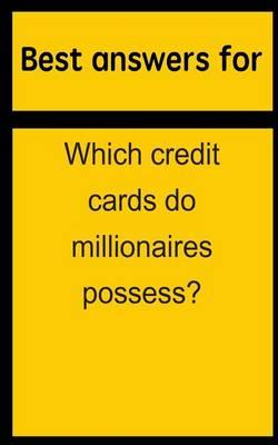 Best Answers for Which Credit Cards Do Millionaires Possess?