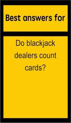 Best Answers for Do Blackjack Dealers Count Cards?
