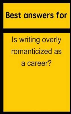 Best Answers for Is Writing Overly Romanticized as a Career?