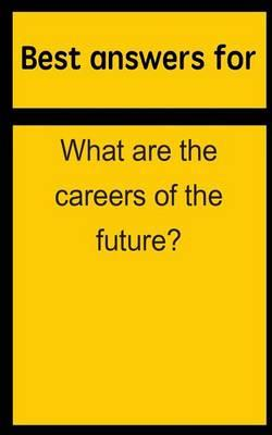 Best Answers for What Are the Careers of the Future?
