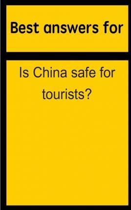 Best Answers for Is China Safe for Tourists?