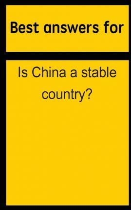 Best Answers for Is China a Stable Country?