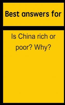 Best Answers for Is China Rich or Poor? Why?