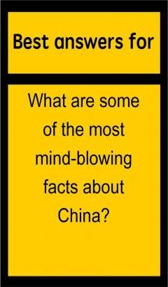 Best Answers for What Are Some of the Most Mind-Blowing Facts about China?