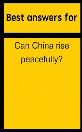 Best Answers for Can China Rise Peacefully?