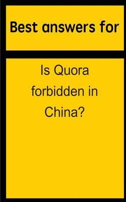Best Answers for Is Quora Forbidden in China?