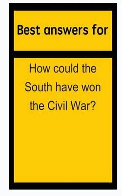 Best Answers for How Could the South Have Won the Civil War?