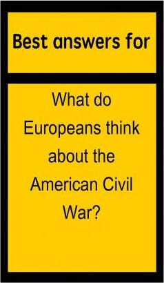 Best Answers for What Do Europeans Think about the American Civil War?