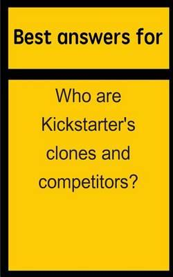 Best Answers for Who Are Kickstarter's Clones and Competitors?