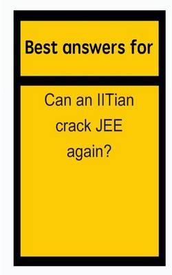 Best Answers for Can an Iitian Crack Jee Again?