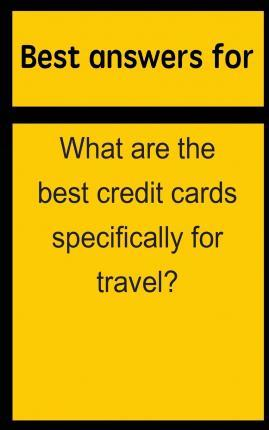 Best Answers for What Are the Best Credit Cards Specifically for Travel?