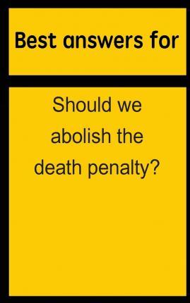 Best Answers for Should We Abolish the Death Penalty?