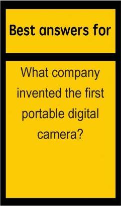 Best Answers for What Company Invented the First Portable Digital Camera?