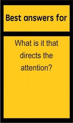 Best Answers for What Is It That Directs the Attention?