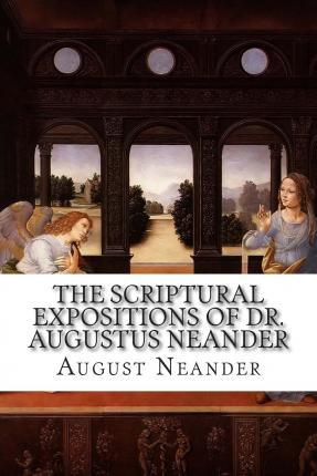 The Scriptural Expositions of Dr. Augustus Neander