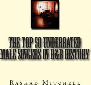 The Top 50 Underrated Male Singers in R&B History
