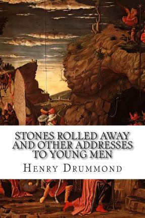 Stones Rolled Away and Other Addresses to Young Men