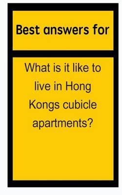 Best Answers for What Is It Like to Live in Hong Kongs Cubicle Apartments?