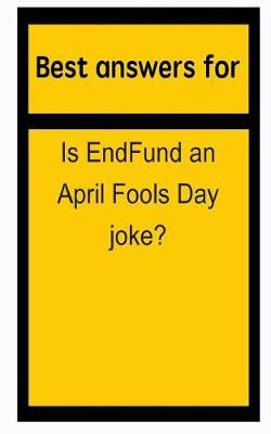 Best Answers for Is Endfund an April Fools Day Joke?
