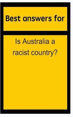 Best Answers for Is Australia a Racist Country?