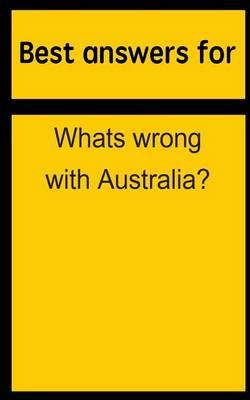 Best Answers for Whats Wrong with Australia?