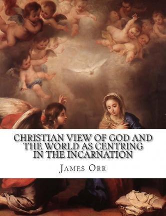 Christian View of God and the World as Centring in the Incarnation