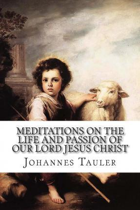 Meditations on the Life and Passion of Our Lord Jesus Christ